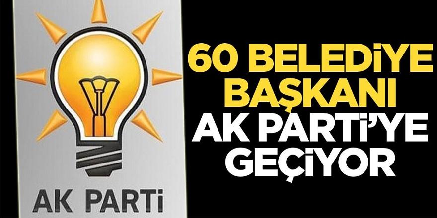 AK Parti'ye 60 belediye başkanı geçiyor