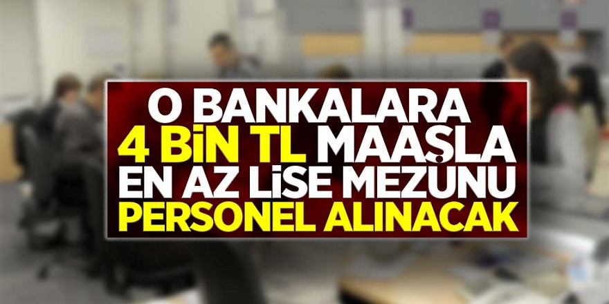 Bankalar Duyuru Yaptı! 4 bin tl maaşla personel alımı yapılacak