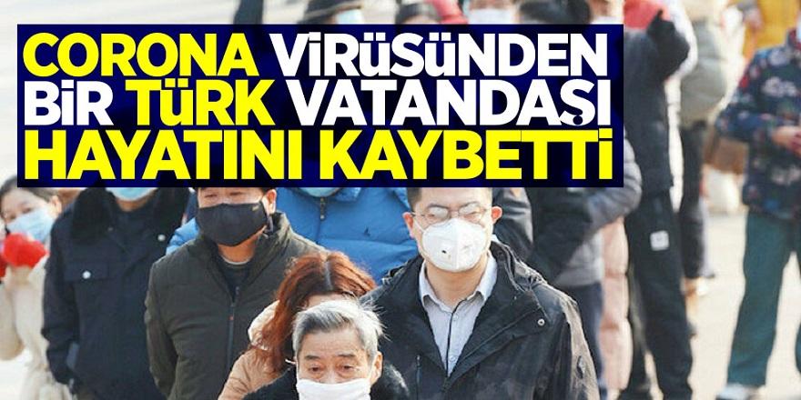 Koronavirüsten bir Türk vatandaşı hayatını kaybetti