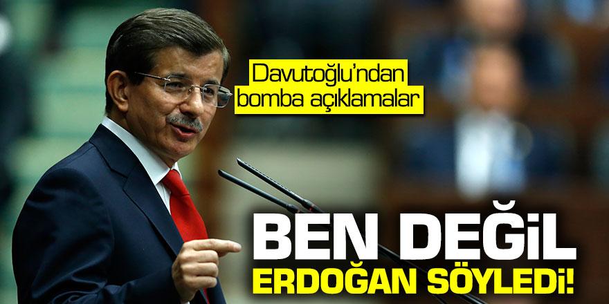 Ahmet Davutoğlu: Ben değil Erdoğan söyledi