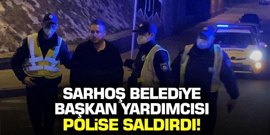 Sarhoş belediye başkan yardımcısı polise saldırdı