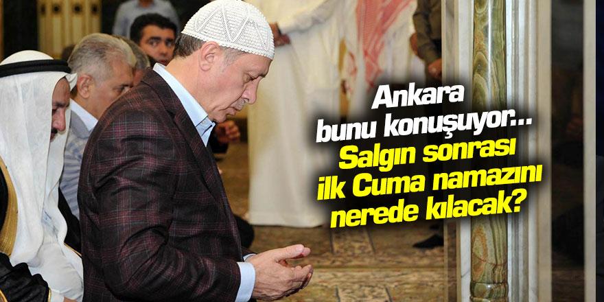 Türkiye bunu konuşuyor... Erdoğan ilk Cuma namazını nerede kılacak?