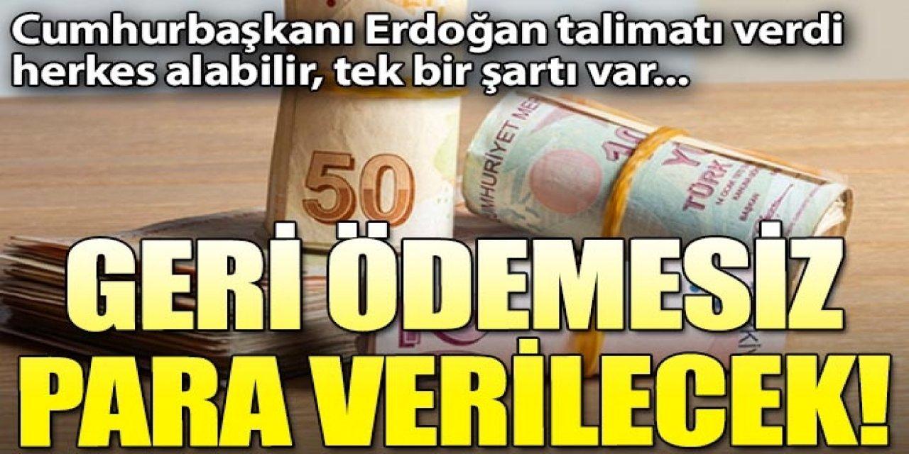 Erdoğan Talimat verdi! Geri ödemesiz para verilecek