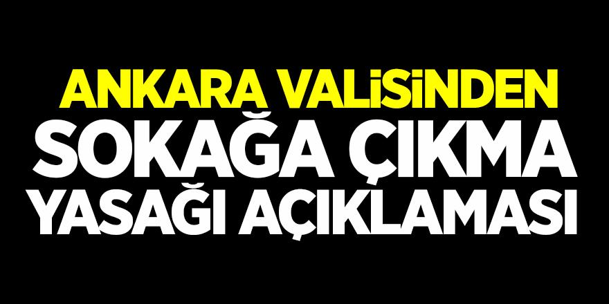 Ankara Valisinden sokağa çıkma yasağı açıklaması