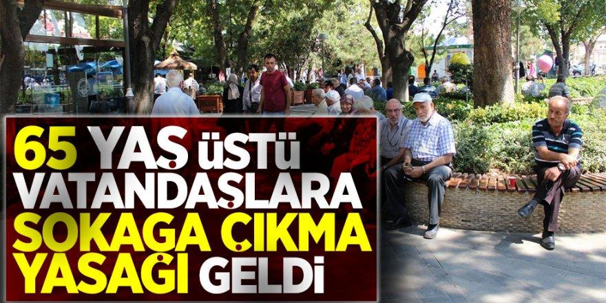 Sondakika: 65 üstü vatandaşlara sokağa çıkma yasağı!