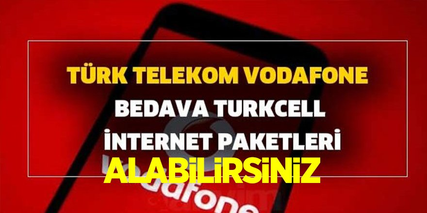 Turkcell, Turk Telekom ve Vodafone'den Bedava İnternet Paketi alabilirsiniz