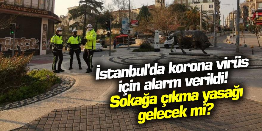 İstanbul'da için alarm verildi! Sokağa çıkma yasağı gelecek mi?