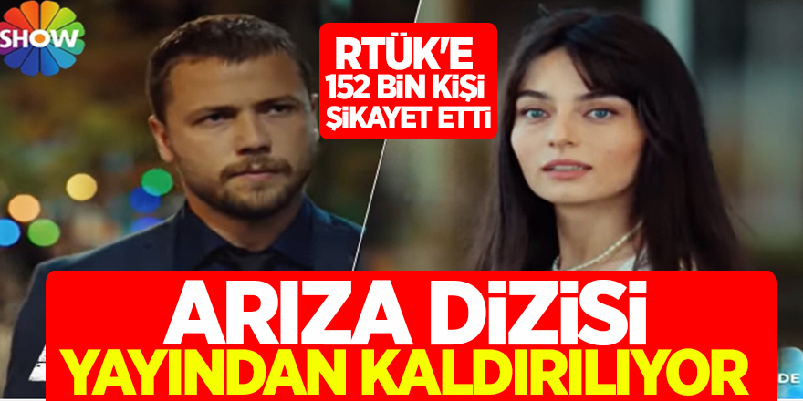 Arıza dizisi yayından kaldırılıyor! RTÜK'e 152 bin kişi şikayet etti