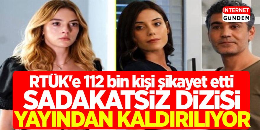 Sadakatsiz Dizisi yayından kaldırılıyor! RTÜK'e 112 bin kişi şikayet etti