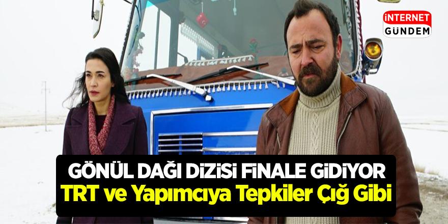 Gönül Dağı dizisi Finale gidiyor! TRT ve Yapımcıya Tepkiler çığ gibi